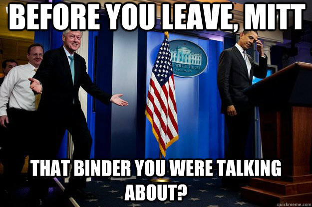 before you leave mitt that binder you were talking about - Inappropriate timing Bill Clinton