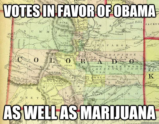 votes in favor of obama as well as marijuana - Good Guy Colorado
