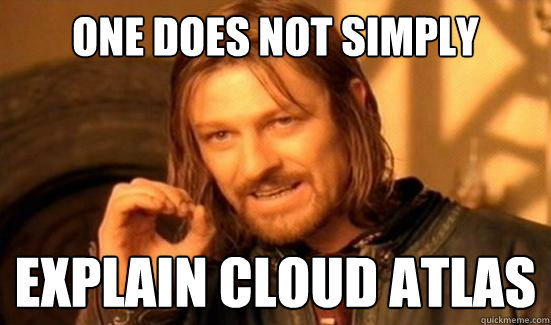 one does not simply explain cloud atlas - Boromir