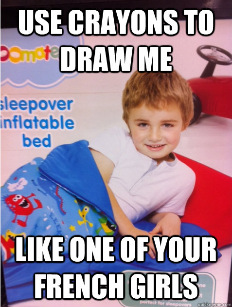 use crayons to draw me like one of your french girls  - Suave Toddler