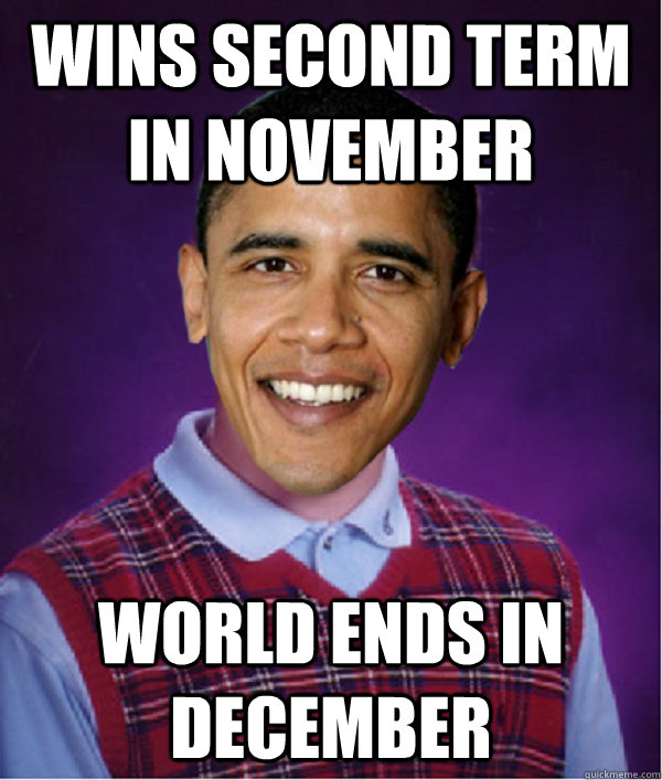 wins second term in november world ends in december -
