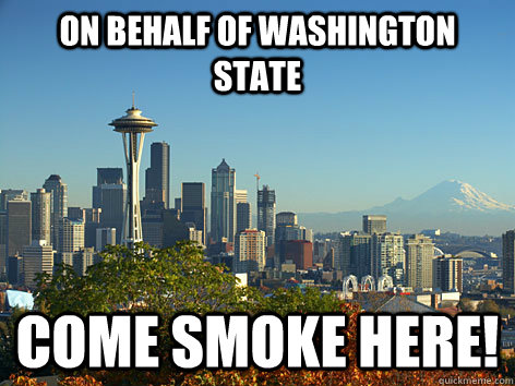 on behalf of washington state come smoke here -