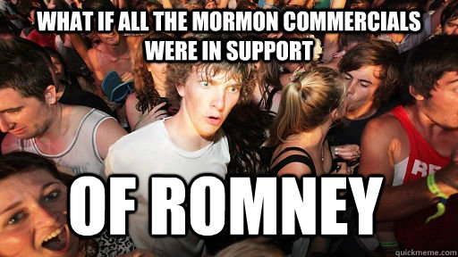 what if all the mormon commercials were in support of romney - Sudden Clarity Clarence
