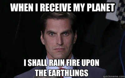 when i receive my planet i shall rain fire upon the earthli - Menacing Josh Romney