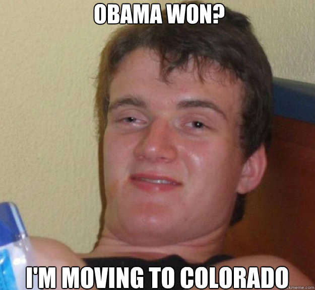 obama won im moving to colorado - ten guy