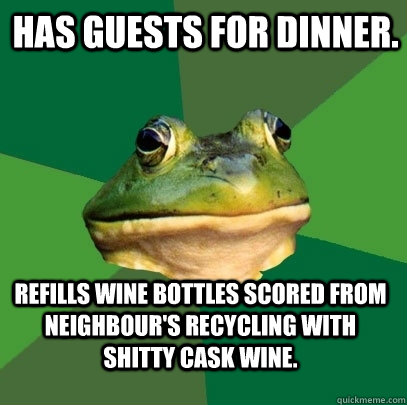has guests for dinner refills wine bottles scored from neig - Foul Bachelor Frog