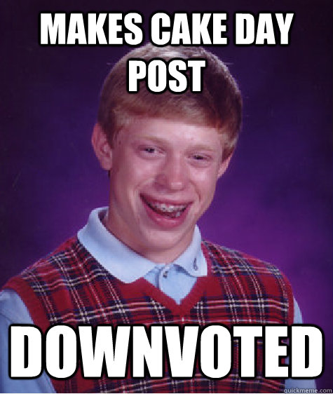 makes cake day post downvoted - Bad Luck Brian