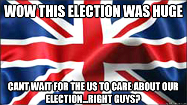 wow this election was huge cant wait for the us to care abou - British Jubilee