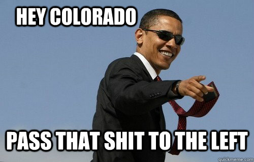 hey colorado pass that shit to the left - Obamas Holding