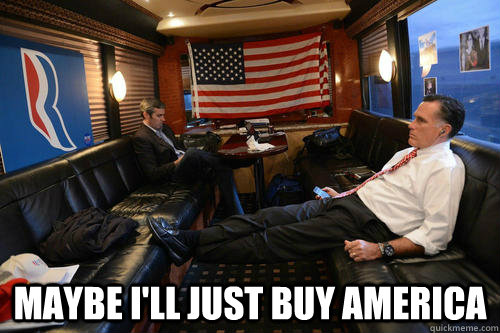 maybe ill just buy america - Sudden Realization Romney