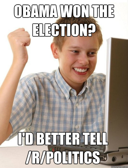 obama won the election id better tell rpolitics - First Day on the Internet Kid