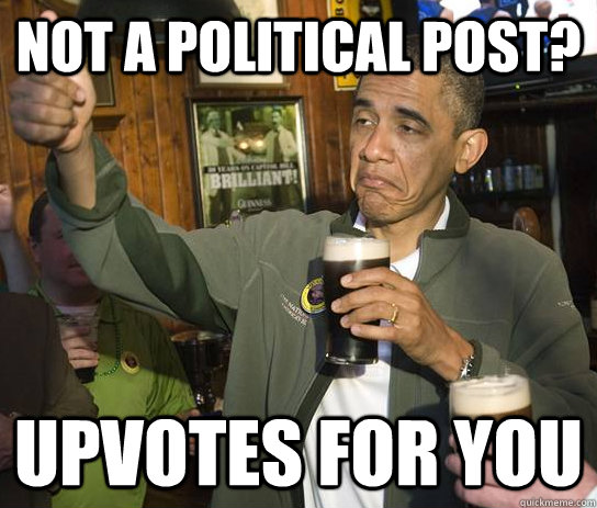 not a political post upvotes for you - Approving Obama