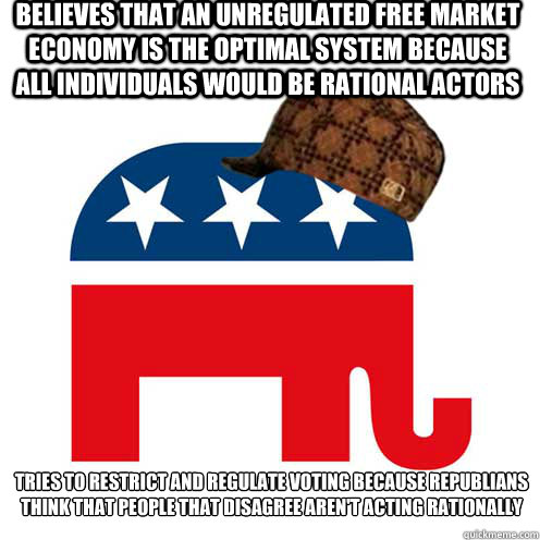 believes that an unregulated free market economy is the opti - Scumbag GOP