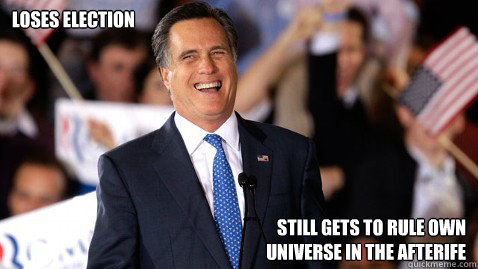 loses election still gets to rule own universe in the after - 