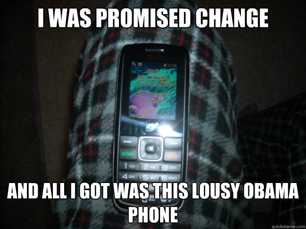 i was promised change and all i got was this lousy obama pho - Obama Phone