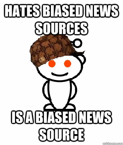 hates biased news sources is a biased news source - Scumbag Reddit