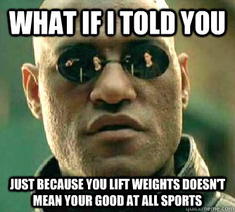 what if i told you just because you lift weights doesnt mea - Matrix Morpheus
