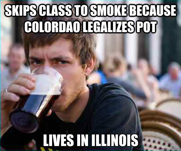 skips class to smoke because colordao legalizes pot lives in - Lazy College Senior
