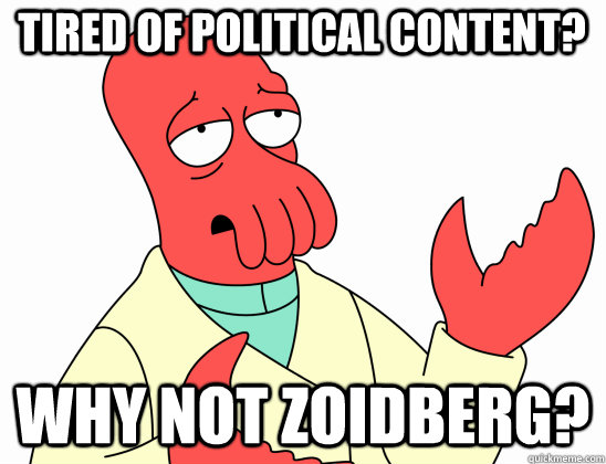 tired of political content why not zoidberg - Why Not Zoidberg