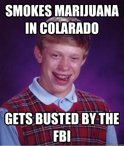 smokes marijuana in colarado gets busted by the fbi - BAD LUCK BRIAN