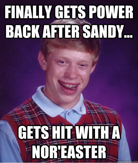 finally gets power back after sandy gets hit with a nore - Bad Luck Brian