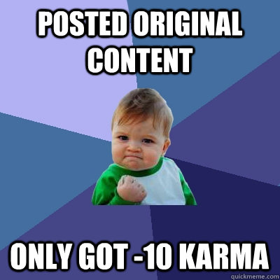posted original content only got 10 karma - Success Kid