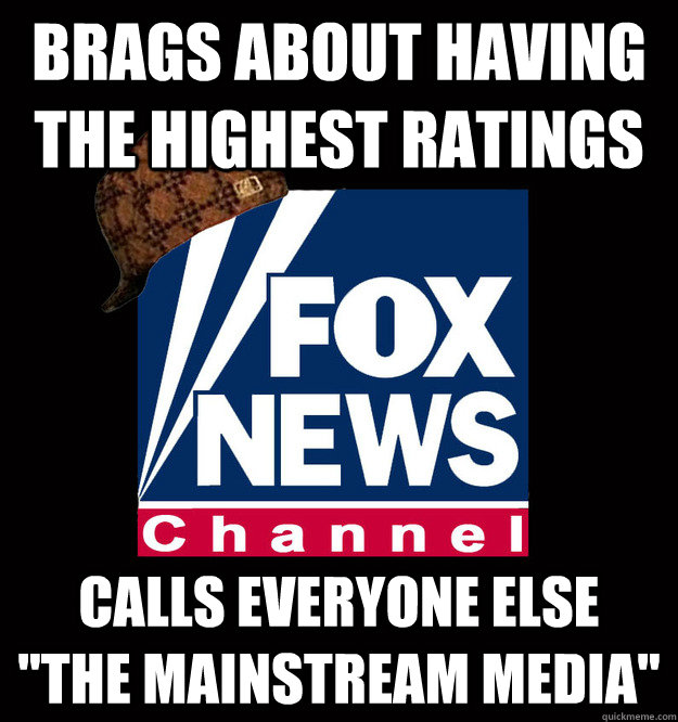 brags about having the highest ratings calls everyone else  - Scumbag Fox News