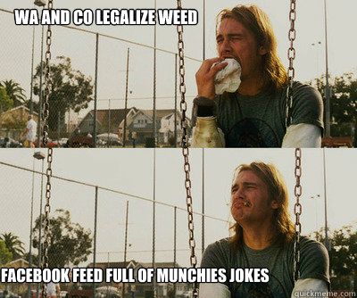 wa and co legalize weed facebook feed full of munchies jokes - First World Stoner Problems