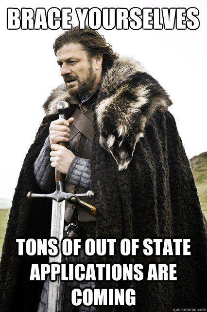 brace yourselves tons of out of state applications are comin - Brace yourself school