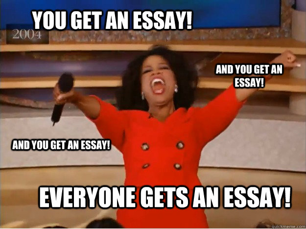 you get an essay everyone gets an essay and you get an ess - oprah you get a car