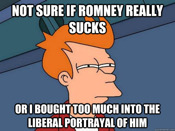 not sure if romney really sucks or i bought too much into th - Futurama Fry