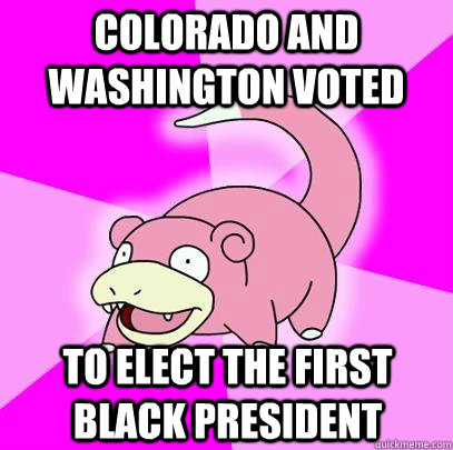 colorado and washington voted to elect the first black presi - Slowpoke