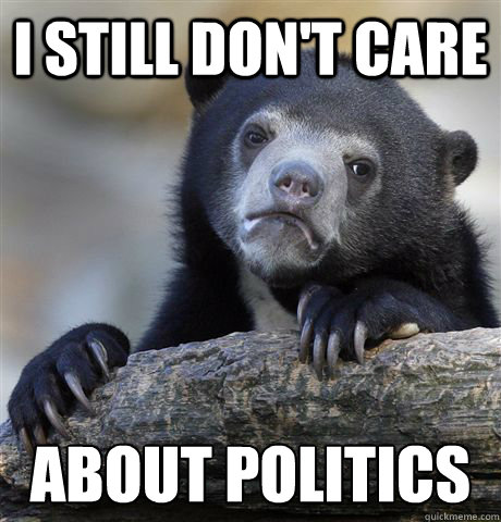 i still dont care about politics - Confession Bear