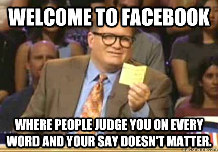 welcome to facebook where people judge you on every word and - Whose Line