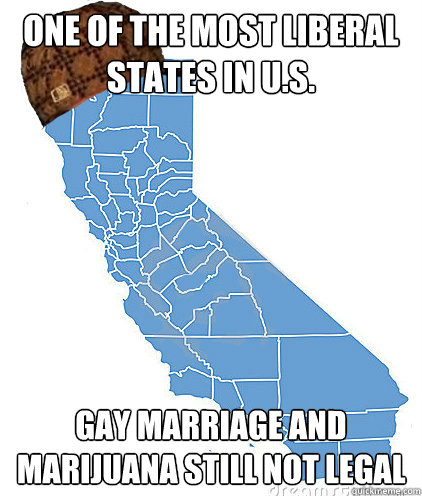 one of the most liberal states in us gay marriage and mari - Scumbag California