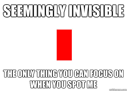 seemingly invisible the only thing you can focus on when you - Magnificent bastard red pixel