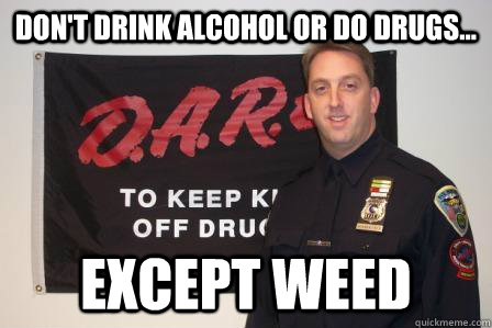 dont drink alcohol or do drugs except weed -