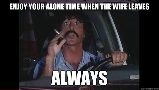 enjoy your alone time when the wife leaves always - Persian Tow Truck Man
