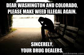 dear washington and colorado please make weed illegal again - Depressed Dealer