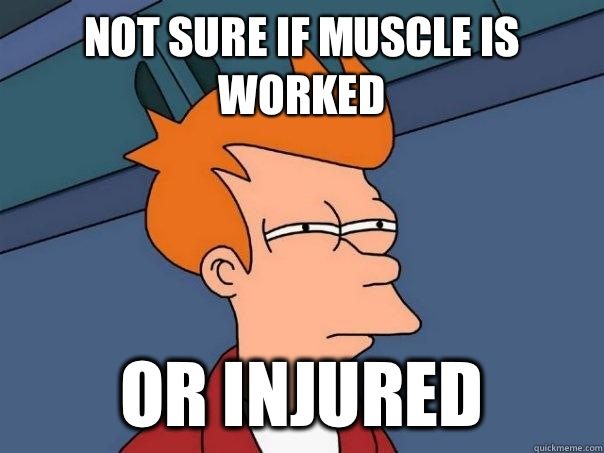Not sure if muscle is worked Or injured - Futurama Fry