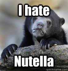 i hate nutella - Confession bear
