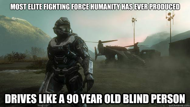 most elite fighting force humanity has ever produced drives  - Scumbag Spartan