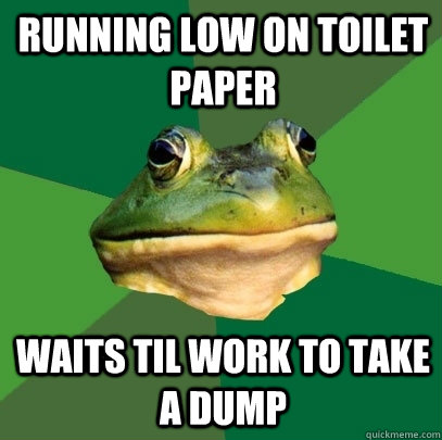running low on toilet paper waits til work to take a dump - Foul Bachelor Frog