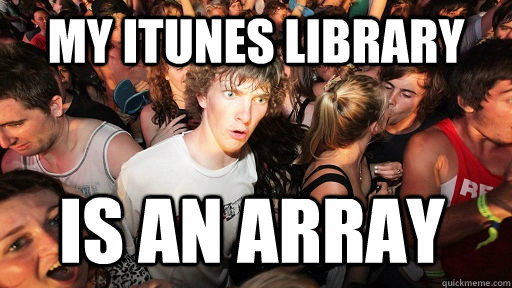 my itunes library is an array - Sudden Clarity Clarence
