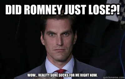 did romney just lose wow reality sure sucks for me righ - Menacing Josh Romney