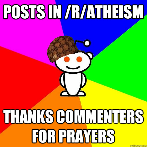 posts in ratheism thanks commenters for prayers - Scumbag Redditor