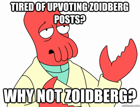 tired of upvoting zoidberg posts why not zoidberg - Why Not Zoidberg