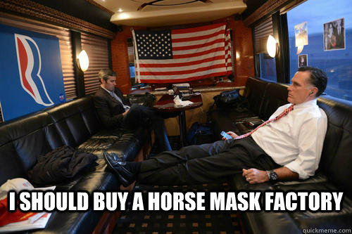 i should buy a horse mask factory - Sudden Realization Romney