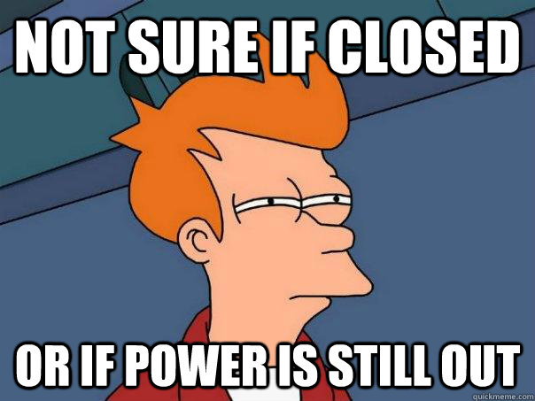 not sure if closed or if power is still out - Futurama Fry