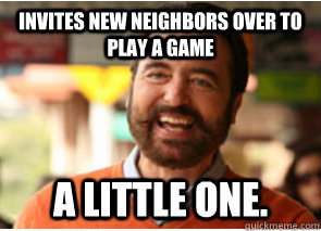 invites new neighbors over to play a game a little one - Polite Psychopath